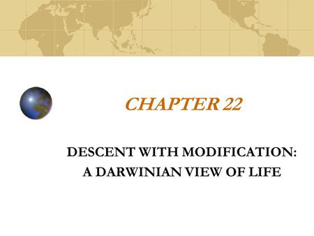 CHAPTER 22 DESCENT WITH MODIFICATION: A DARWINIAN VIEW OF LIFE.