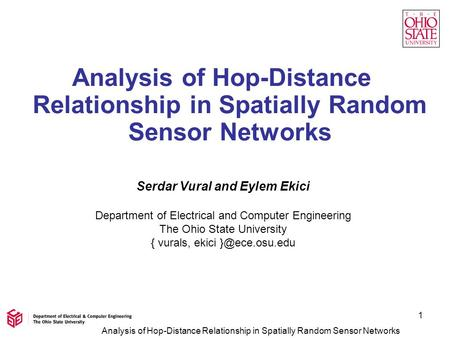 Analysis of Hop-Distance Relationship in Spatially Random Sensor Networks 1 Serdar Vural and Eylem Ekici Department of Electrical and Computer Engineering.