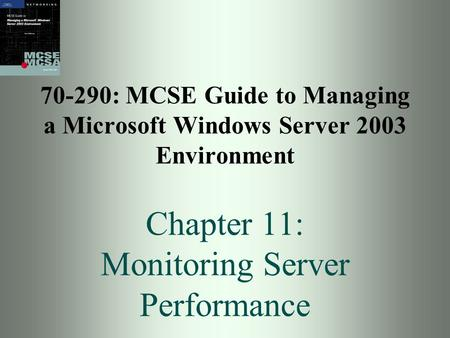 70-290: MCSE Guide to Managing a Microsoft Windows Server 2003 Environment Chapter 11: Monitoring Server Performance.