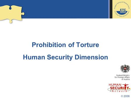 © 2006 Prohibition of Torture Human Security Dimension Federal Ministry for Foreign Affairs of Austria.