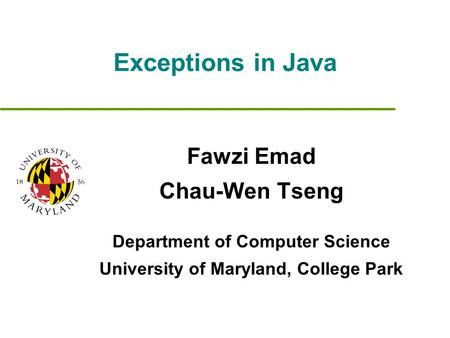 Exceptions in Java Fawzi Emad Chau-Wen Tseng Department of Computer Science University of Maryland, College Park.