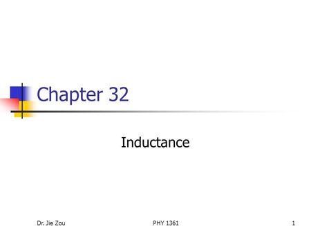 Dr. Jie ZouPHY 13611 Chapter 32 Inductance. Dr. Jie ZouPHY 13612 Outline Self-inductance (32.1) Mutual induction (32.4) RL circuits (32.2) Energy in a.