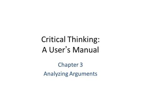 Critical Thinking: A User's Manual Chapter 3 Analyzing Arguments.