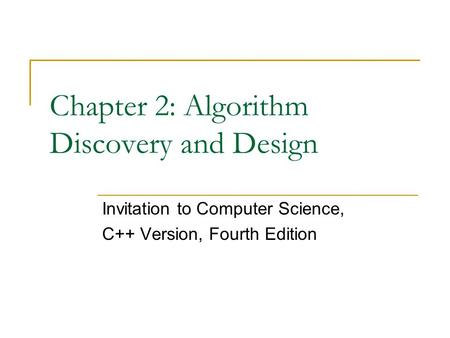 Chapter 2: Algorithm Discovery and Design Invitation to Computer Science, C++ Version, Fourth Edition.
