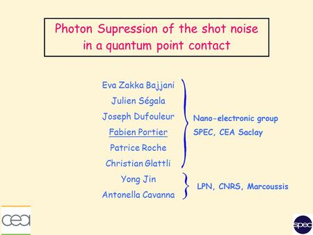 Photon Supression of the shot noise in a quantum point contact Eva Zakka Bajjani Julien Ségala Joseph Dufouleur Fabien Portier Patrice Roche Christian.