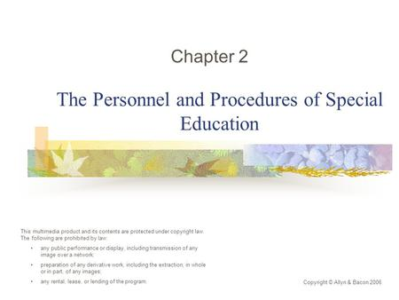 The Personnel and Procedures of Special Education Chapter 2 Copyright © Allyn & Bacon 2006 This multimedia product and its contents are protected under.