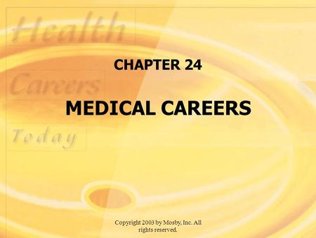 Copyright 2003 by Mosby, Inc. All rights reserved. CHAPTER 24 MEDICAL CAREERS.