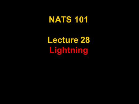 NATS 101 Lecture 28 Lightning. Review: Thunderstorms A cumulonimbus with lightning and thunder! Deep layer of conditionally unstable air is necessary.