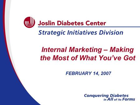 Internal Marketing – Making the Most of What You've Got FEBRUARY 14, 2007.