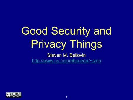 1 Good Security and Privacy Things Steven M. Bellovin