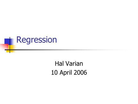 Regression Hal Varian 10 April 2006. What is regression? History Curve fitting v statistics Correlation and causation Statistical models Gauss-Markov.