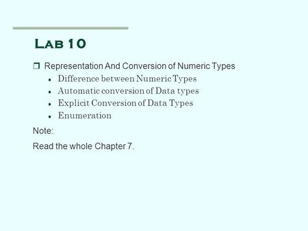Lab 10 rRepresentation And Conversion of Numeric Types l Difference between Numeric Types l Automatic conversion of Data types l Explicit Conversion of.