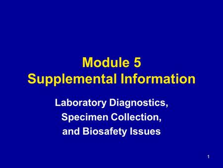 1 Module 5 Supplemental Information Laboratory Diagnostics, Specimen Collection, and Biosafety Issues.