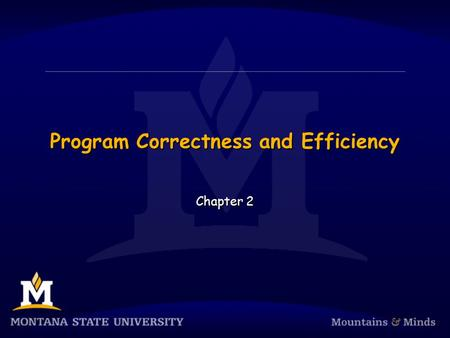 Program Correctness and Efficiency Chapter 2. Chapter Objectives  To understand the differences between the three categories of program errors  To understand.