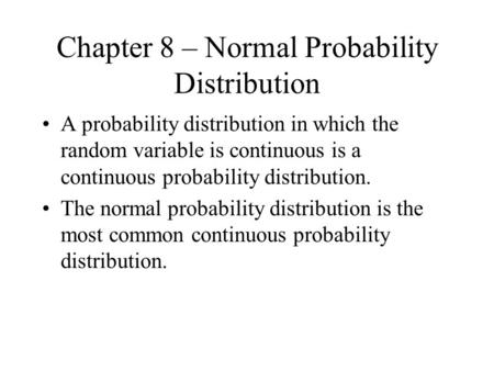 Chapter 8 – Normal Probability Distribution A probability distribution in which the random variable is continuous is a continuous probability distribution.