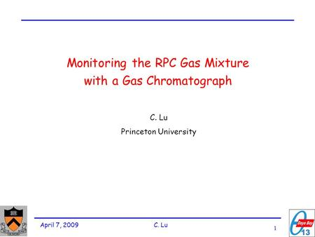 1 April 7, 2009 C. Lu Monitoring the RPC Gas Mixture with a Gas Chromatograph C. Lu Princeton University.