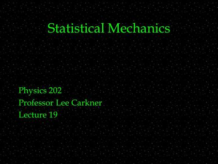 Statistical Mechanics Physics 202 Professor Lee Carkner Lecture 19.