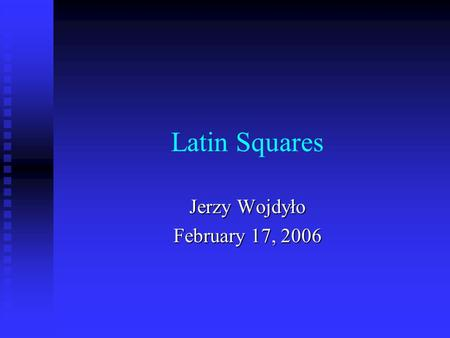 Latin Squares Jerzy Wojdyło February 17, 2006. Jerzy Wojdylo, Latin Squares2 Definition and Examples A Latin square is a square array in which each row.