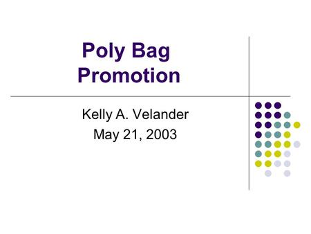 Poly Bag Promotion Kelly A. Velander May 21, 2003.