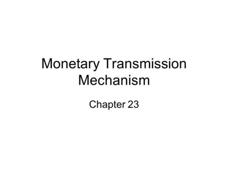 Monetary Transmission Mechanism Chapter 23. Two Types of Economic Models 1. Reduced Form 2. Structural.