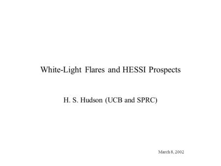 White-Light Flares and HESSI Prospects H. S. Hudson (UCB and SPRC) March 8, 2002.