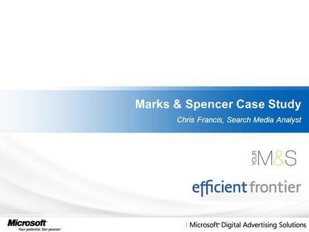 Marks & Spencer Case Study Chris Francis, Search Media Analyst.
