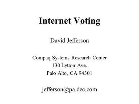 Internet Voting David Jefferson Compaq Systems Research Center 130 Lytton Ave. Palo Alto, CA 94301