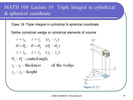 2006 Fall MATH 100 Lecture 81 MATH 100 Lecture 19 Triple Integral in cylindrical & spherical coordinate Class 19 Triple Integral in cylindrical & spherical.