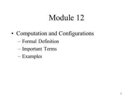 1 Module 12 Computation and Configurations –Formal Definition –Important Terms –Examples.