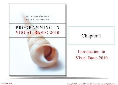 Chapter 1 Introduction to Visual Basic 2010 Copyright © 2011 by The McGraw-Hill Companies, Inc. All Rights Reserved. McGraw-Hill.