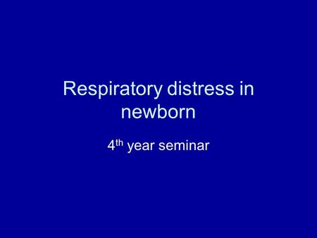 Respiratory distress in newborn 4 th year seminar.