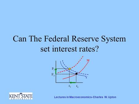 Lectures in Macroeconomics- Charles W. Upton Can The Federal Reserve System set interest rates?