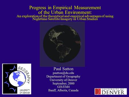 Progress in Empirical Measurement of the Urban Environment: An exploration of the theoretical and empirical advantages of using Nighttime Satellite Imagery.
