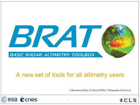 1 A new set of tools for all altimetry users J. Benveniste (ESA), N. Picot (CNES), V. Rosmorduc (CLS) et al.