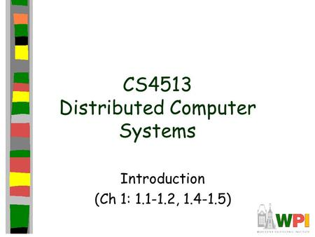 CS4513 Distributed Computer Systems Introduction (Ch 1: 1.1-1.2, 1.4-1.5)