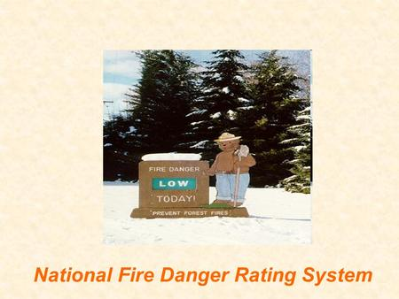 National Fire Danger Rating System. NFDRS Basics Indicator of worst case fire danger Five danger classes –Low, moderate, high, very high, extreme Describes.