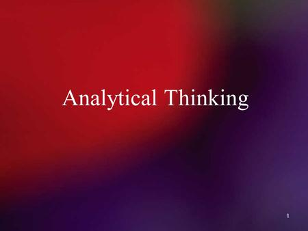 1 Analytical Thinking. 2 Bloom's Taxonomy of the Cognitive Domain Knowledge Comprehension Application Analysis Synthesis Evaluation Bloom, B., Englehart,
