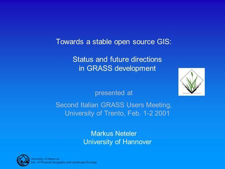 University of Hannover Inst. of Physical Geography and Landscape Ecology Towards a stable open source GIS: Status and future directions in GRASS development.