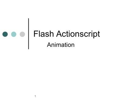 1 Flash Actionscript Animation. 2 Introduction to Sprites We will now look at implementing Sprites in Flash. We should know enough after this to create.