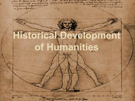 Historical Development of Humanities. What is humanities?  A group of extensive disciplines (such as arts, art criticism, literature, film studies, photography,