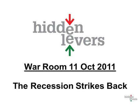 War Room 11 Oct 2011 The Recession Strikes Back. War Room Monthly macro discussion Using tools in context Feature for subscribers only Feedback - what.