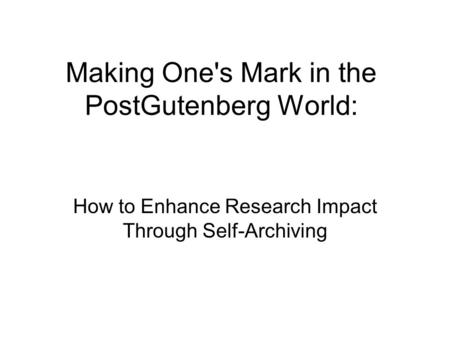 Making One's Mark in the PostGutenberg World: How to Enhance Research Impact Through Self-Archiving.