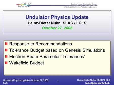 Undulator Physics Update – October 27, 2005 Heinz-Dieter Nuhn, SLAC / LCLS FAC 1 Undulator Physics Update Heinz-Dieter Nuhn, SLAC.