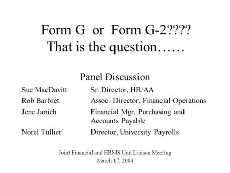 Form G or Form G-2???? That is the question…… Panel Discussion Sue MacDavitt Sr. Director, HR/AA Rob BarbretAssoc. Director, Financial Operations Jene.