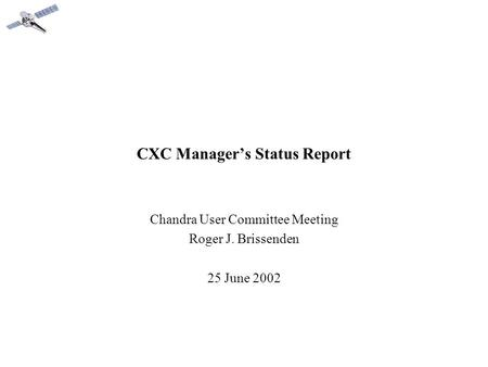 CXC Manager's Status Report Chandra User Committee Meeting Roger J. Brissenden 25 June 2002.