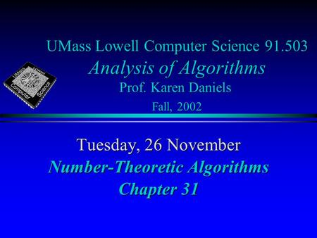 UMass Lowell Computer Science 91.503 Analysis of Algorithms Prof. Karen Daniels Fall, 2002 Tuesday, 26 November Number-Theoretic Algorithms Chapter 31.