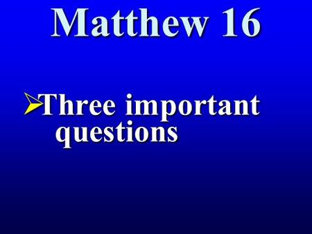 Matthew 16  Three important questions. 1 One day the Pharisees and Sadducees came to test Jesus, demanding that he show them a miraculous sign from heaven.