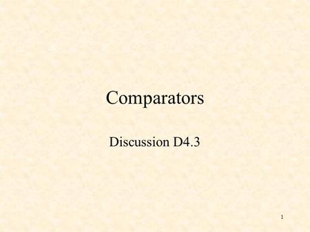 1 Comparators Discussion D4.3. 2 A 1-Bit Comparator The variable Gout is 1 if x > y or if x = y and Gin = 1. The variable Eout is 1 if x = y and Gin =