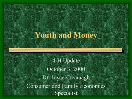 Youth and Money 4-H Update October 3, 2000 Dr. Joyce Cavanagh Consumer and Family Economics Specialist.