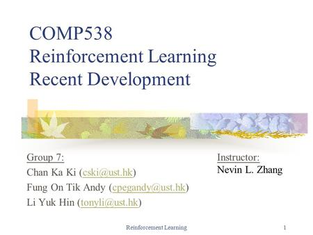Reinforcement Learning1 COMP538 Reinforcement Learning Recent Development Group 7: Chan Ka Ki Fung On Tik Andy